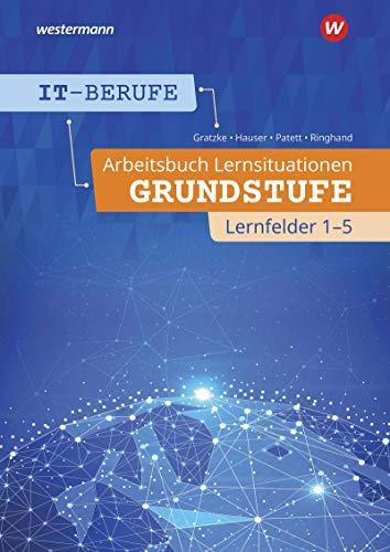 IT-Berufe: Lernsituationen Grundstufe Lernfelder 1-5: Arbeitsbuch