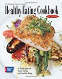 The American Cancer Society's Healthy Eating Cookbook: A Celebration of Food, Friendship, and Healthy Living