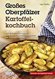 Großes Oberpfälzer Kartoffelkochbuch: 414 Original-Rezepte aus der bayerischen Erdäpfelpfalz nachgekocht von Chefkoch Dieter Haas
