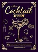 The Ultimate Cocktail Book: Over 50 Classic Cocktail Recipes (Cocktail Book, Bartender Book, Mixology Book, Mixed Drinks Recipe Book)