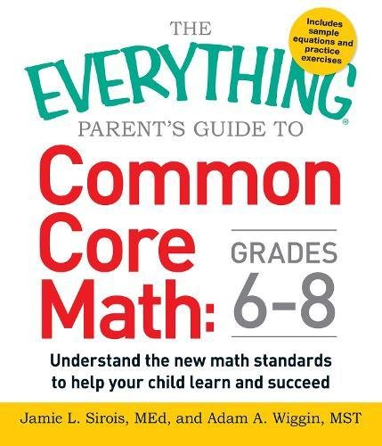 Compare Textbook Prices for The Everything Parent's Guide to Common Core Math Grades 6-8: Understand the New Math Standards to Help Your Child Learn and Succeed  ISBN 0045079583573 by Sirois, Jamie L,Wiggin, Adam A.