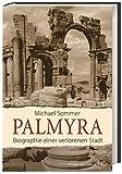 Palmyra: Biographie einer verlorenen Stadt - Michael Sommer