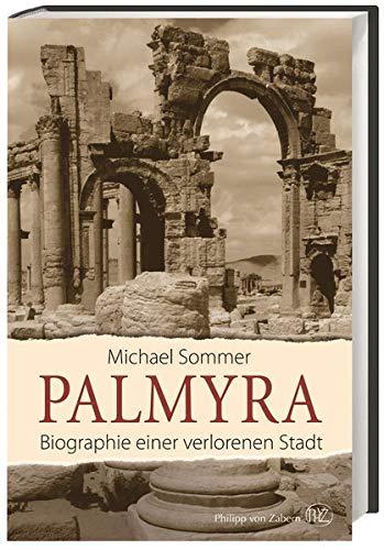 Palmyra: Biographie einer verlorenen Stadt