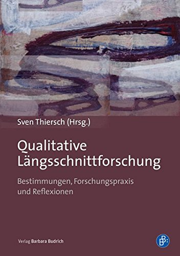 Qualitative Längsschnittforschung: Bestimmungen, Forschungspraxis und Reflexionen