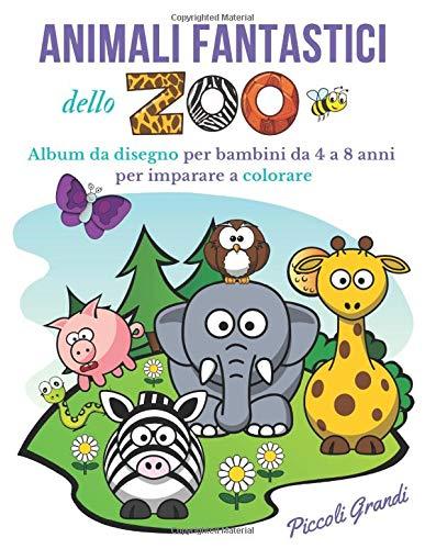 Animali Fantastici dello Zoo da colorare: Album da disegno per bambini da 4 a 8 anni per imparare a colorare