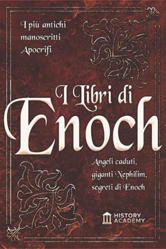 I Libri di Enoch: I Più Antichi Manoscritti Apocrifi: Angeli Caduti, Giganti Nephilim e I Segreti di Enoch