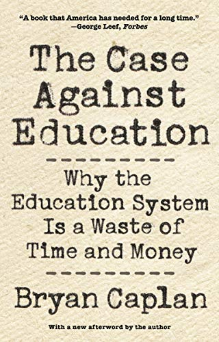 Compare Textbook Prices for The Case against Education: Why the Education System Is a Waste of Time and Money Updated Edition ISBN 9780691196459 by Caplan, Bryan,Caplan, Bryan