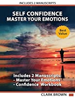 Master Your Emotions. The Ultimate Guide to Manage Your Feelings Like a Jedi and Self Confidence Workbook: How to Overcoming Self Doubt and Shyness