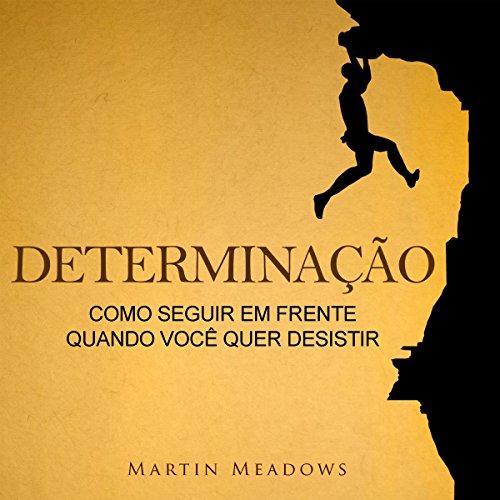 Determinação: Como seguir em frente quando você quer desistir [Determination: How to Move Forward When You Want to Give Up] Titelbild