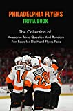 Philadelphia Flyers Trivia Book: The Collection of Awesome Trivia Question And Random Fun Facts for Die-Hard Flyers Fans (English Edition)