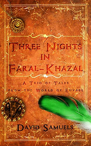Three Nights in Faral-Khazal: A Trio of Tales from the World of Euvael (English Edition)