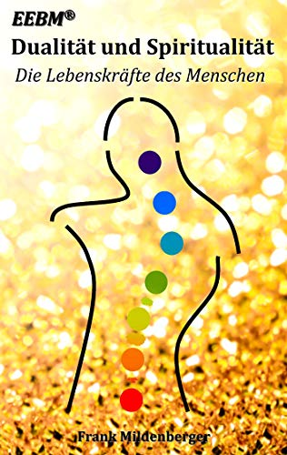 Dualität und Spiritualität: Die Lebenskräfte des Menschen