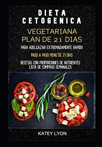 Dieta Cetogénica Vegetariana : Plan De 21 Días Para Adelgazar Extremadamente Rápido. Recetas Con Proporciones De Nutrientes: Lista De Compras Semanales