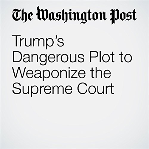 Trump's Dangerous Plot to Weaponize the Supreme Court copertina