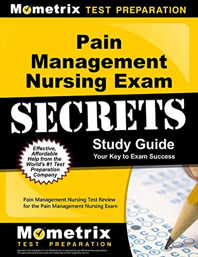 Compare Textbook Prices for Pain Management Nursing Exam Secrets Study Guide: Pain Management Nursing Test Review for the Pain Management Nursing Exam Stg Edition ISBN 9781610724784 by Pain Management Nursing Exam Secrets Test Prep Team