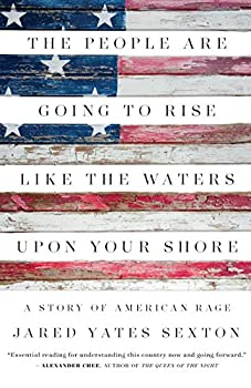 The People Are Going to Rise Like the Waters Upon Your Shore  A Story of American Rage