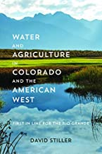 Water and Agriculture in Colorado and the American West: First in Line for the Rio Grande