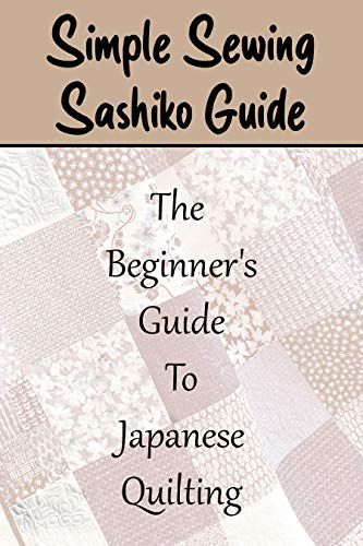 Simple Sewing Sashiko Guide: The Beginner's Guide To Japanese Quilting: Japanese Quilting Magazine (English Edition)