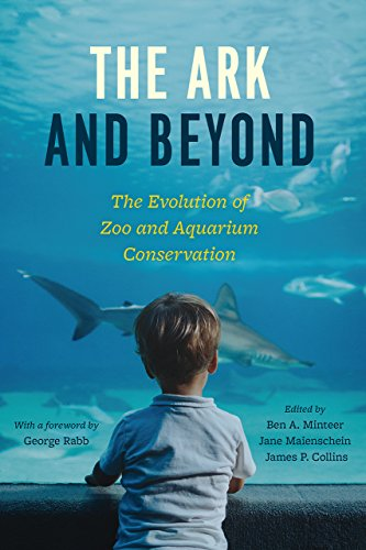 The Ark and Beyond: The Evolution of Zoo and Aquarium Conservation (Convening Science: Discovery at the Marine Biological Laboratory)