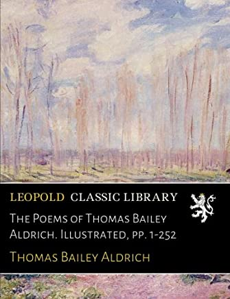 The Poems of Thomas Bailey Aldrich. Illustrated, pp. 1-252
