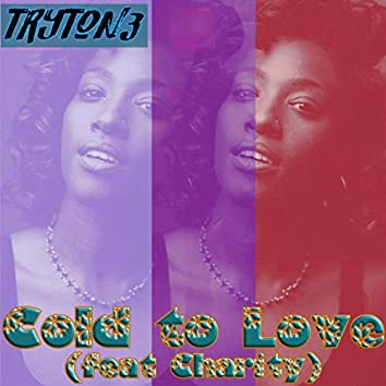 Cold to Love (feat. Charity Terrell)