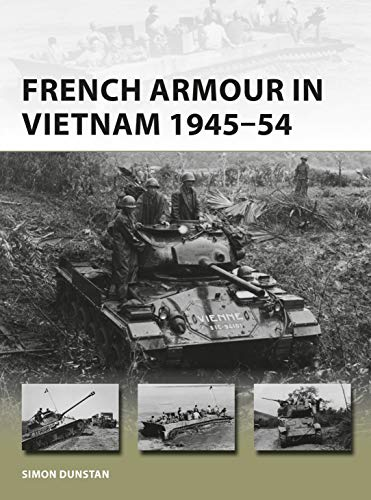 French Armour in Vietnam 1945–54 (New Vanguard, Band 267)