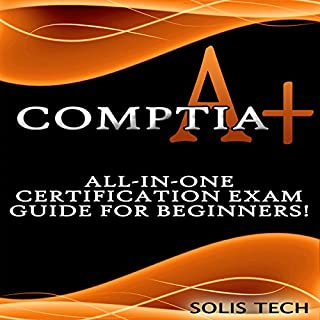 CompTIA A+: All-in-One Certification Exam Guide for Beginners! cover art
