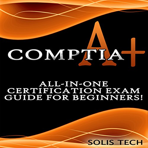 CompTIA A+: All-in-One Certification Exam Guide for Beginners! audiobook cover art