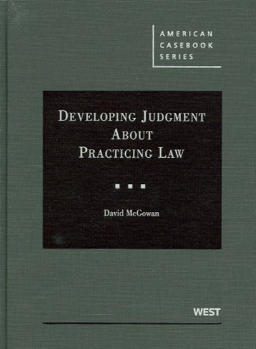 McGowan's Developing Judgment About Practicing Law (American Casebook Series)