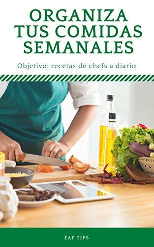 Organiza tus comidas semanales: Aprender a cocinar fácil y saludable (Spanish Edition)