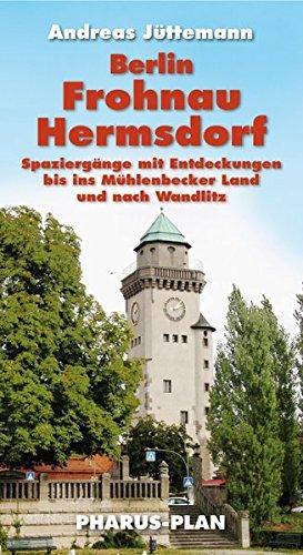 Berlin-Frohnau und Hermsdorf: Spaziergänge mit Entdeckungen bis ins Mühlbecker Land und nach Wandlitz