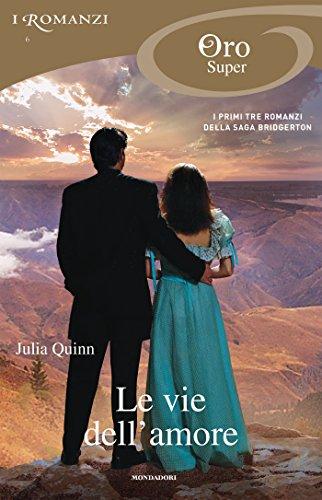 Bridgertons - 1, 2, 3. Le vie dell'amore (I Romanzi Oro): Il duca e io / Il visconte che mi amava / La proposta di un gentiluomo (Serie Bridgertons)