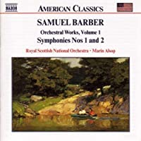 Barber: Orchestral Works, Vol. 1: Overture, The School for Scandal, Op. 5 / Symphony No. 1, Op,. 9 / First Essay for Orchestra, Op. 12 / Symphony No. 2, Op;. 19 (2000-06-13)