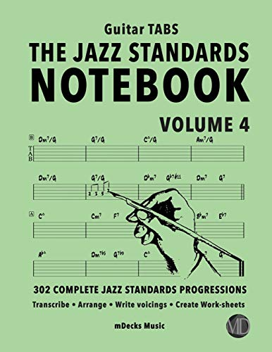 The Jazz Standards Notebook Vol. 4 - Guitar Tabs: 302 Complete Jazz Standards Progressions (The Jazz Standards Progressions Workbooks, Band 40)
