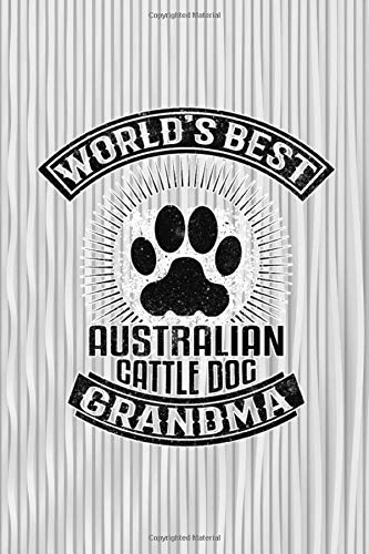 World's Best Australian Cattle Dog Grandma: 2 Year Weekly Selfcare Journal for Australian Cattle Lovers & Owners - Magical Ways to Pamper, Soothe, and Care for Yourself and Spirit