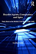 Royalist Agents, Conspirators and Spies: Their Role in the British Civil Wars, 1640–1660
