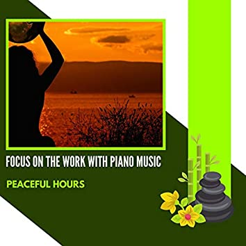 Focus On The Work With Piano Music - Peaceful Hours