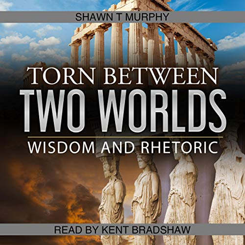 Torn Between Two Worlds, Volume 2: Wisdom and Rhetoric audiobook cover art