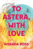 To Astera, With Love (English Edition)