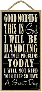 """SJT ENTERPRISES, INC. Good Morning This is God. I Will be handling All Your Problems Today. I Will not Need Your Help so Have a Great Day 5"""" x 10"""" Wood Sign Plaque (SJT94158)"""