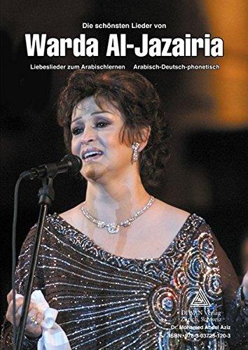 Die schönsten Lieder von Warda Al-Jazairia, Ägyptisch-Arabisch: Liebeslieder zum Arabischlernen, Deutsch/Arabisch/phonetisch