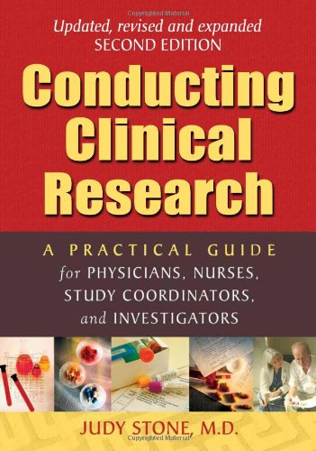 Conducting Clinical Research: A Practical Guide for Physicians, Nurses, Study Coordinators, and Investigators