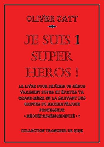 """Je suis 1 Super Héros: Le livre pour devenir un héros vraiment super et épater ta grand-mère en la sauvant des griffes du machiavélique professeur """"Méouépassémondentié"""" ... (Je suis... t. 4) (French Edition)"""