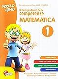 Piccolo genio. Il mio quaderno delle competenze. Matematica. Per la...