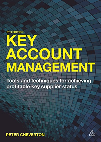 Key Account Management: Tools and Techniques for Achieving Profitable Key Supplier Status