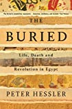 The Buried: The Archaeology of the Egyptian Revolution - Peter Hessler
