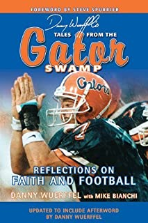 Danny Wuerffel's Tales from the Gator Swamp: Reflections on Faith and Football by Danny Wuerffel (2013-01-02)