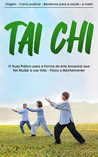 TAI CHI: O guia prático do Tai Chi - Meditação em Movimento