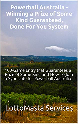 Powerball Australia - Winning a Prize of Some Kind Guaranteed, Done For You System: 100-Game Entry that Guarantees a Prize of Some Kind and How To Join ... for Powerball Australia (English Edition)