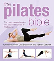 The Pilates Bible: The Most Comprehensive and Accessible Guide to Pilates Ever
